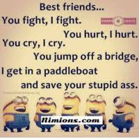 best friends you fight i fight minion quotes you hurt i hurt you