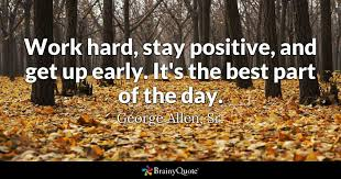 george allen sr work hard stay positive and get up