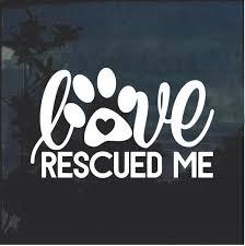 Love Rescued Me Dog Paw Window Decal Sticker Custom Sticker Shop
