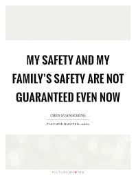 my safety and my family s safety are not guaranteed even now