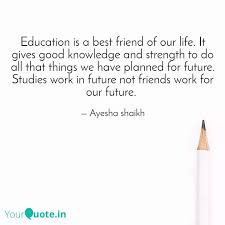 education is a best frien quotes writings by shabana shaikh