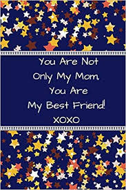 you are not only my mom you are my best friend journal