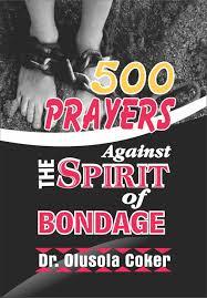 500 Prayers Against the Spirit of Bondage eBook by Dr. Olusola Coker -  9783743832343 | Rakuten Kobo United States