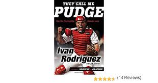 Amazon | They Call Me Pudge: My Life Playing the Game I Love | Rodriguez, Ivan,  Sullivan, Jeff, Ryan, Nolan, Leyland, Jim | Baseball