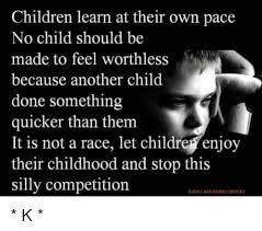 children learn at their own pace no child should be made to feel