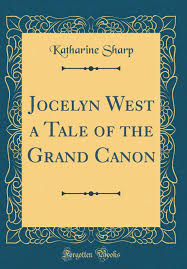 Jocelyn West a Tale of the Grand Canon (Classic Reprint): Sharp, Katharine:  9780483405721: Amazon.com: Books