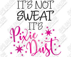 It S Not Sweat It S Pixie Dust Custom Diy Iron On Vinyl Women S Workout Shirt Decal Cutting