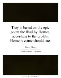 troy is based on the epic poem the iliad by homer according to