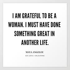 a angelou quote on being grateful to be a w art print by