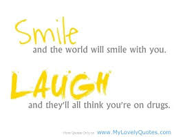 smile and the world will smile you laugh and they ll all