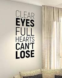 Amazon Com Vinyl Wall Decal Wall Stickers Art Decor Wall Sticker Clear Eyes Full Hearts Can T Lose Home Kitchen