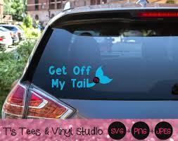 Get Off My Tail Svg Car Decal Svg Mermaid Svg Mermaid Tail Svg Get By T S Tees Vinyl Studio Thehungryjpeg Com