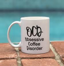 ocd coffee mug funny quote coffee mug now that s personal
