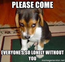 Please come Everyone's so lonely without you - Sad Puppy | Meme ...