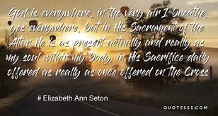 elizabeth ann seton quote god is everywhere in the very air i