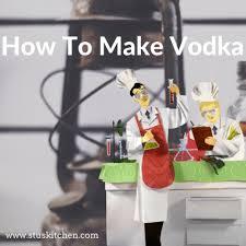 how to make vodka making vodka at