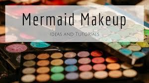 mermaid mermaid makeup the plete
