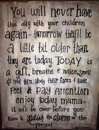 cherish every single moment you can your children fast