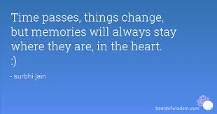 time passes things change but memories will always stay where