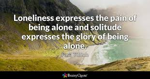 paul tillich loneliness expresses the pain of being