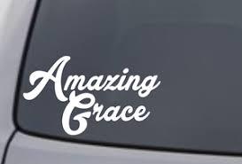 Amazing Grace Vinyl Decal Sticker Car Window Wall Bumper Love Quote Home Decor Ebay