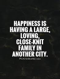 happiness is having a large loving close knit family in