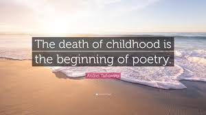 """andrei tarkovsky quote """"the death of childhood is the beginning"""