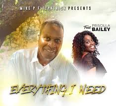 Everything I Need By Mike P Fitzpatrick (Ft. Priscilla Bailey)