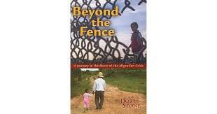 Beyond The Fence A Journey To The Roots Of The Migration Crisis By Dori Stone