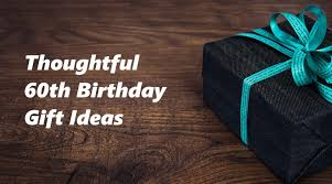 60th birthday gift ideas to stun and