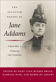 UI Press | Jane Addams Edited by Mary Lynn McCree Bryan, Barbara Bair, and  Maree de Angury | The Selected Papers of Jane Addams: vol. 2: Venturing  into Usefulness, 1881-88