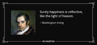washington irving quote surely happiness is reflective like the