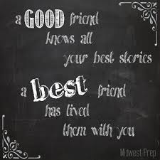 best friend quote a good friend knows all your best stories a