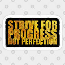 Strive For Progress Strive For Progress Not Perfection Sticker Teepublic Uk