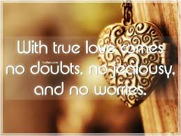 true love comes no doubts no jealousy and no worries