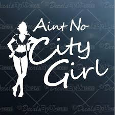Find Great Deals On Ain T No City Girl Car Truck Decals
