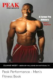 PEAK PERFORMANCE a Former Pro Athlete's Fitness Regimen DUANE WEST SEEN BY  MILLIONS ON NATIONAL TV Peak Performance - Men's Fitness Book   Book Meme  on loveforquotes.com