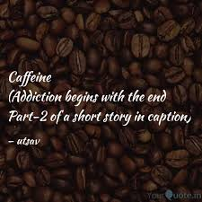 caffeine addiction begin quotes writings by utsav yourquote