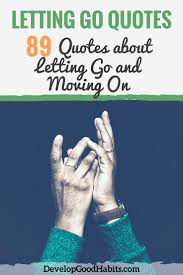letting go quotes quotes about letting go and moving on