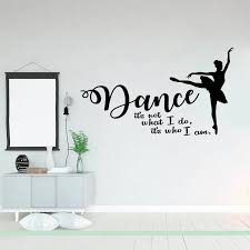 Ballet Ballerina Wall Decal Dance It S Not What I Do It S Who I Am Dance Quote Wall Sticker Vinyl Girls Room Decor Mural X032 Wall Stickers Aliexpress