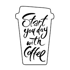 start your day coffee lettering coffee quotes hand written