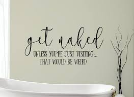 Winston Porter Get Naked Unless You Re Just Visiting That Would Be Weird Bathroom Vinyl Words Wall Decal Wayfair