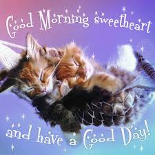 good morning sweetheart and have a good