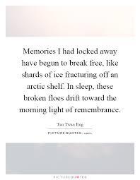 memories i had locked away have begun to break like shards