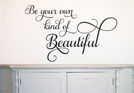 Vinyl Decal Be Your Own Kind Of Beautiful Wall Decal Home Decor Run Wild Designs
