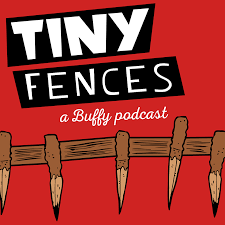 Tiny Fences A Buffy Podcast Home Facebook