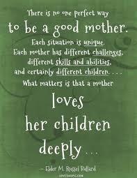 there is no one perfect way to be a good mother each situation is