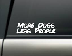 Dogs Less People Vinyl Decal More Dogs Less People Sticker More Dogs Less People Car Decal More Dogs