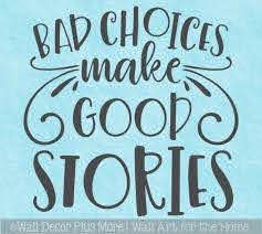 Funny Wall Quote Sticker Bad Choices Good Stories Decal Decorative Words