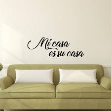 Vinyl Wall Art Decal Mi Casa Es Su Casa 10 5 X 30 Decoration V Imprinted Designs